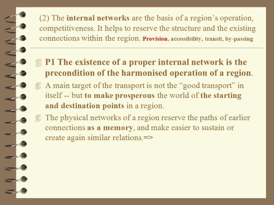 4 Schema of the grid of the TEN for the 12s (15s) in 1992 (4) TEN is an internal network of the EU and as such it is the basis of the external competitiveness of the Community – while TEN is also the external link of each member-states and needs good local distribution networks for being useful for the single countries.