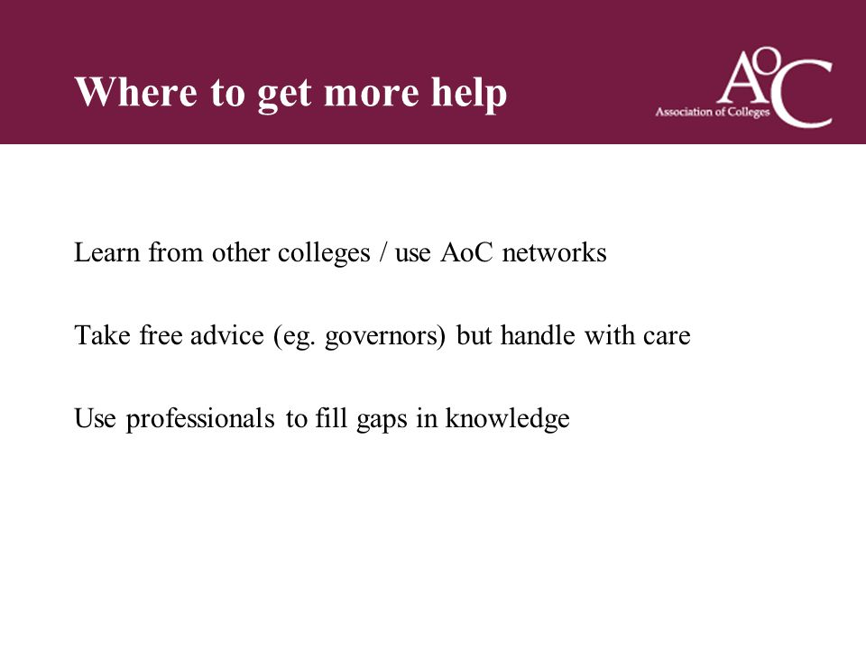 Title of the slide Second line of the slide Where to get more help Learn from other colleges / use AoC networks Take free advice (eg.