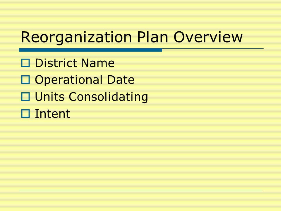 Reorganization Plan Overview  District Name  Operational Date  Units Consolidating  Intent