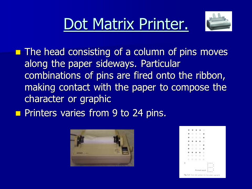 Dot Matrix Printer. The head consisting of a column of pins moves along the paper sideways.