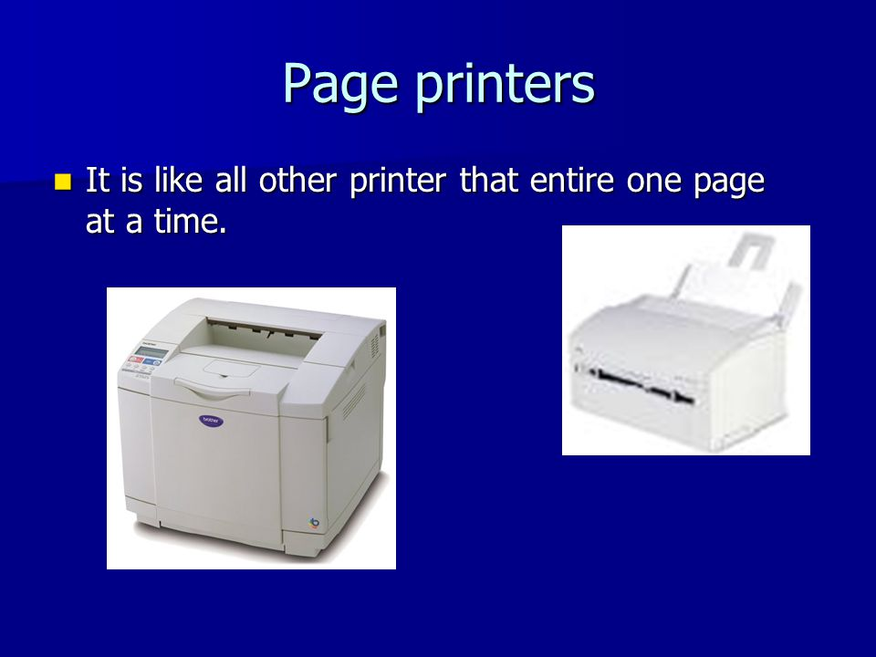 Page printers It is like all other printer that entire one page at a time.