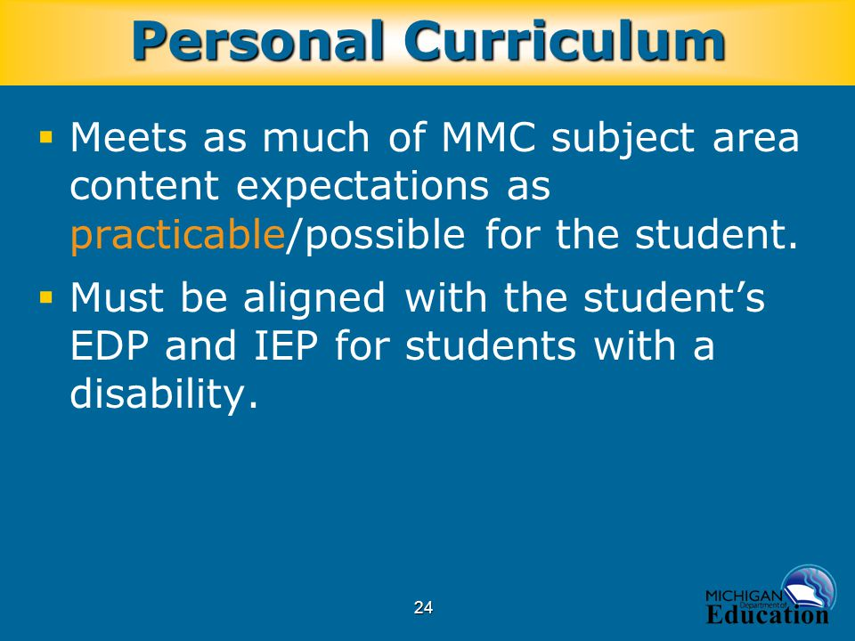 24  Meets as much of MMC subject area content expectations as practicable/possible for the student.  Must be aligned with the student's EDP and IEP