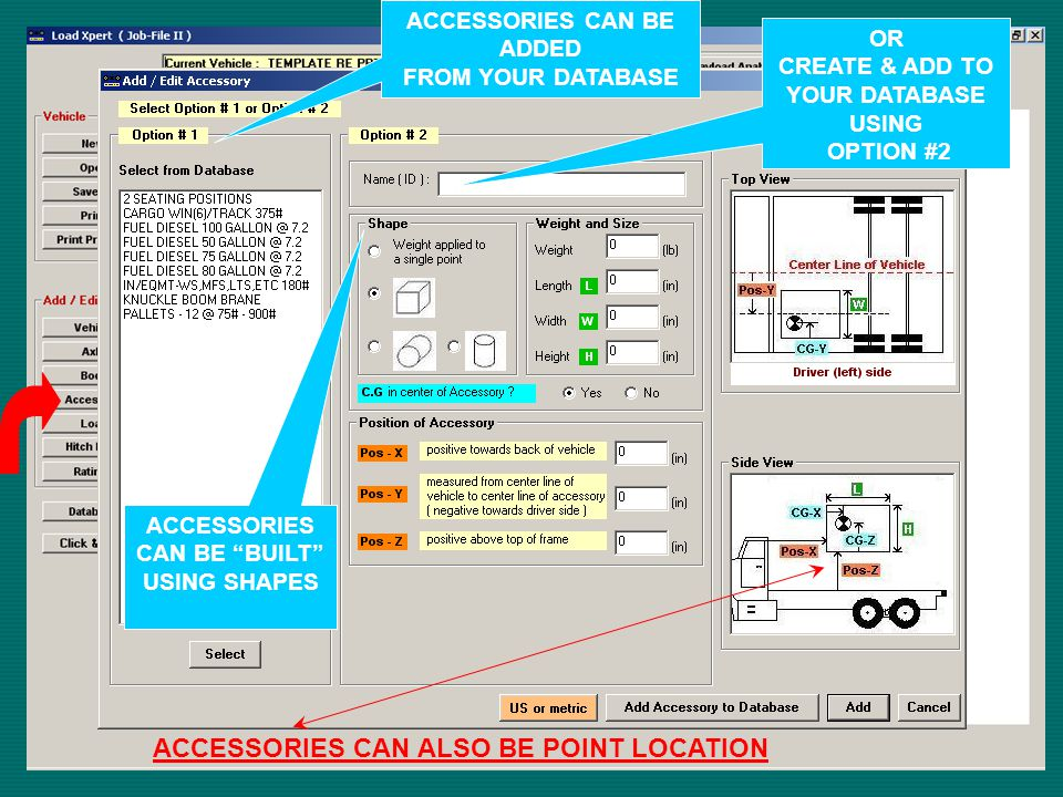 ACCESSORIES CAN BE ADDED FROM YOUR DATABASE OR CREATE & ADD TO YOUR DATABASE USING OPTION #2 ACCESSORIES CAN BE BUILT USING SHAPES ACCESSORIES CAN ALSO BE POINT LOCATION