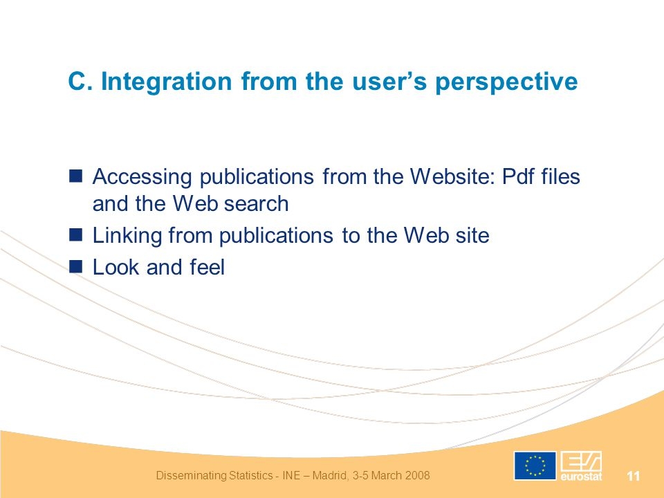 Disseminating Statistics - INE – Madrid, 3-5 March 2008 11 C. Integration from the user's perspective Accessing publications from the Website: Pdf fil