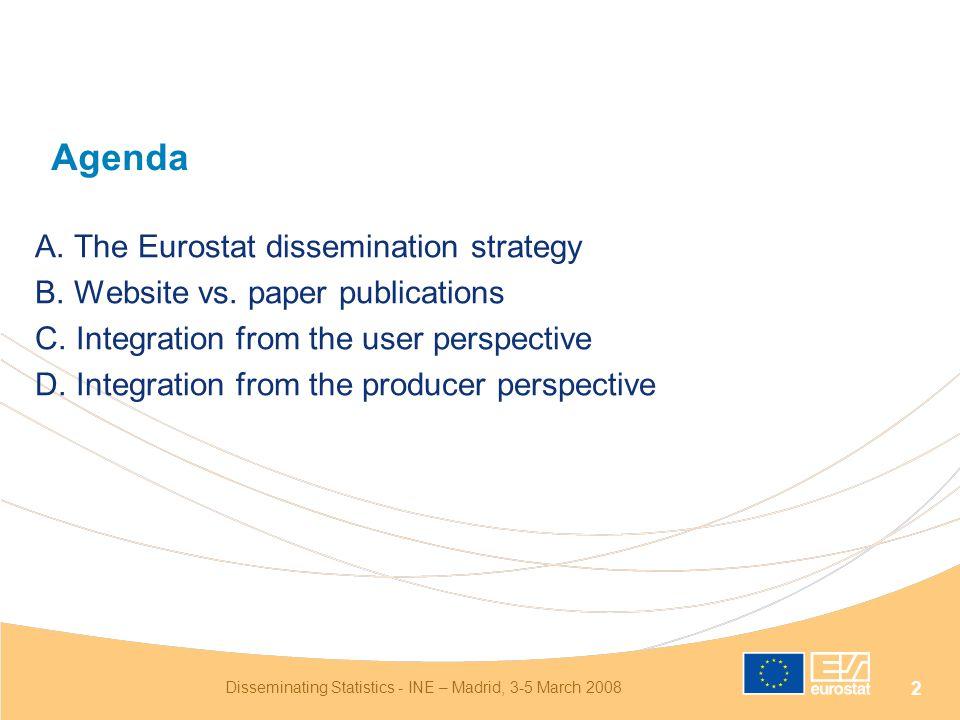 Disseminating Statistics - INE – Madrid, 3-5 March 2008 2 Agenda A.