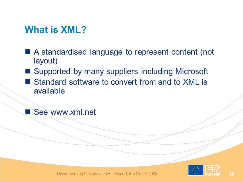 Disseminating Statistics - INE – Madrid, 3-5 March 2008 30 What is XML.