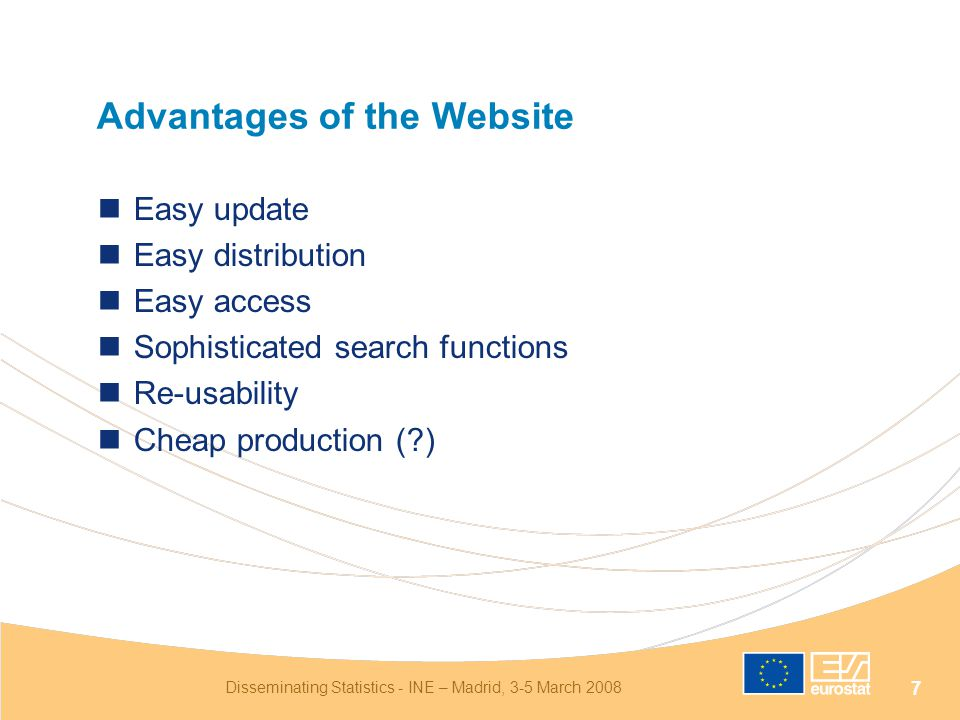 Disseminating Statistics - INE – Madrid, 3-5 March 2008 7 Advantages of the Website Easy update Easy distribution Easy access Sophisticated search functions Re-usability Cheap production ( )