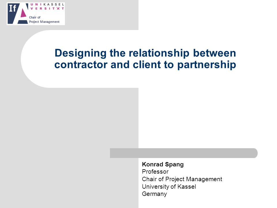 Fachgebiet Projektmanagement 3. Kasseler PM-Symposium 2007 K. Spang: Partnerschaft zwischen AG und AN – die Zukunft des Bauens Chair of Project Manage