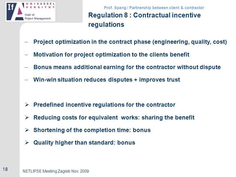 Prof. Spang / Partnership between client & contractor Chair of Project Management NETLIPSE Meeting Zagreb Nov. 2009 Regulation 8 : Contractual incenti