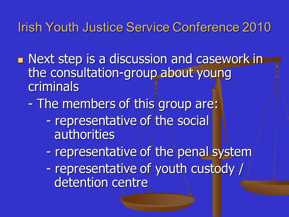Irish Youth Justice Service Conference 2010 Next step is a discussion and casework in the consultation-group about young criminals Next step is a disc