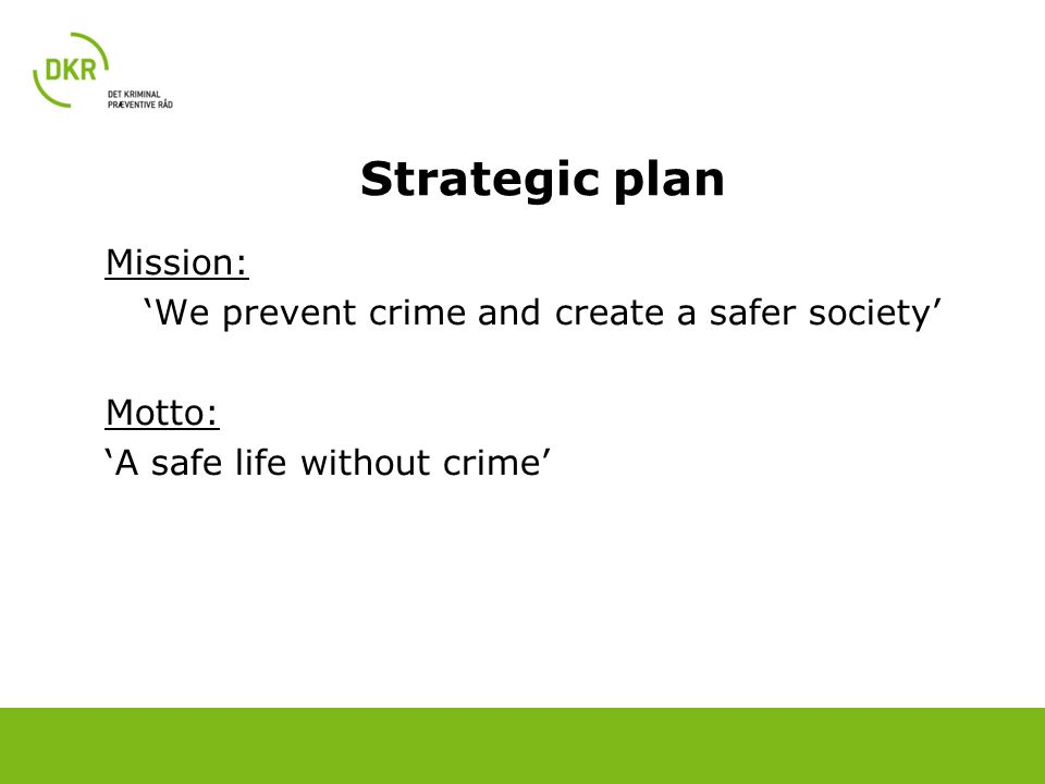 Strategic plan Mission: 'We prevent crime and create a safer society' Motto: 'A safe life without crime'