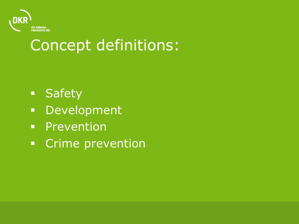 Concept definitions:  Safety  Development  Prevention  Crime prevention