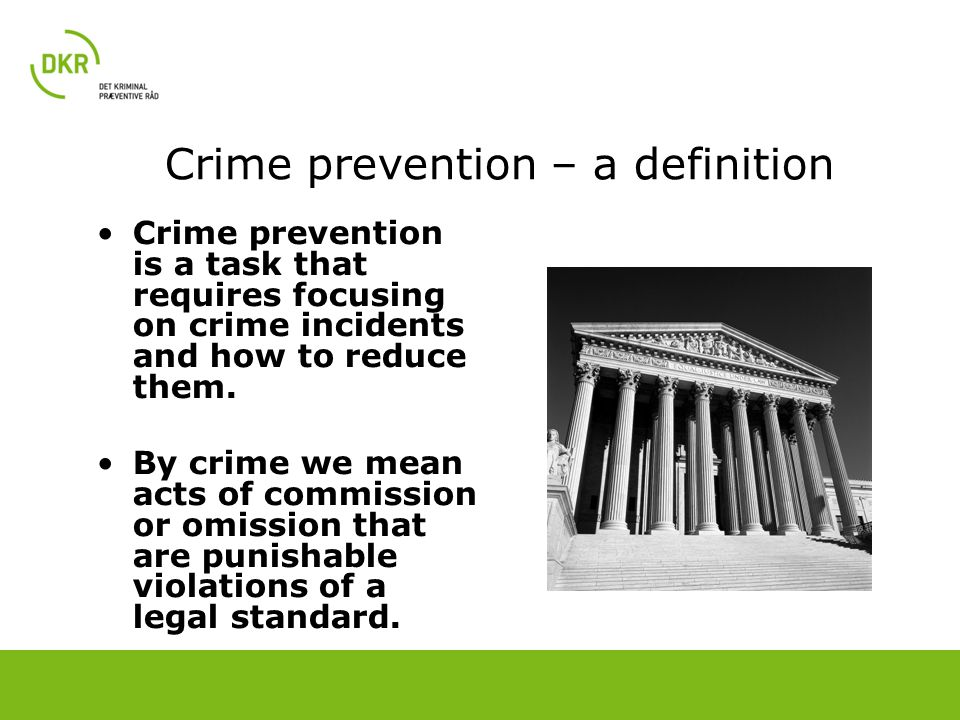 Crime prevention – a definition Crime prevention is a task that requires focusing on crime incidents and how to reduce them. By crime we mean acts of