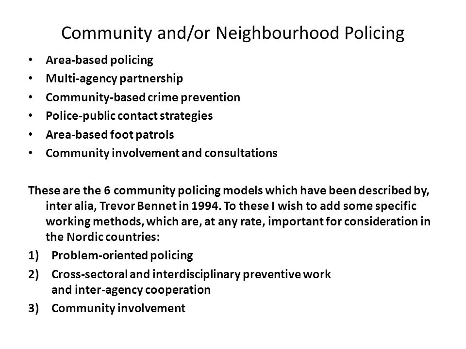 Community and/or Neighbourhood Policing Area-based policing Multi-agency partnership Community-based crime prevention Police-public contact strategies