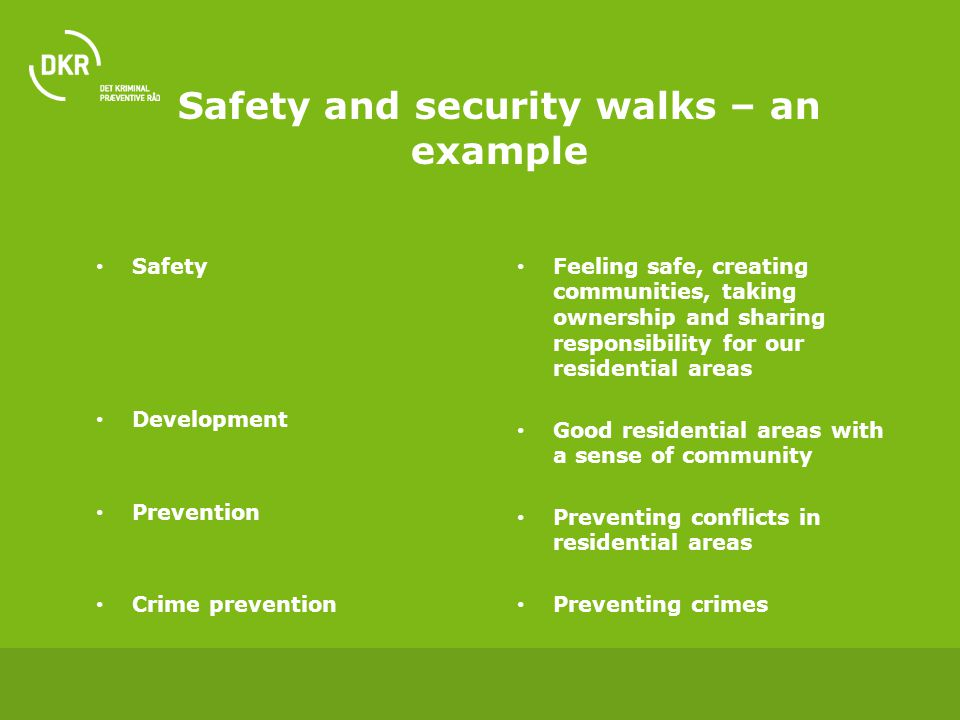 Safety and security walks – an example Safety Development Prevention Crime prevention Feeling safe, creating communities, taking ownership and sharing
