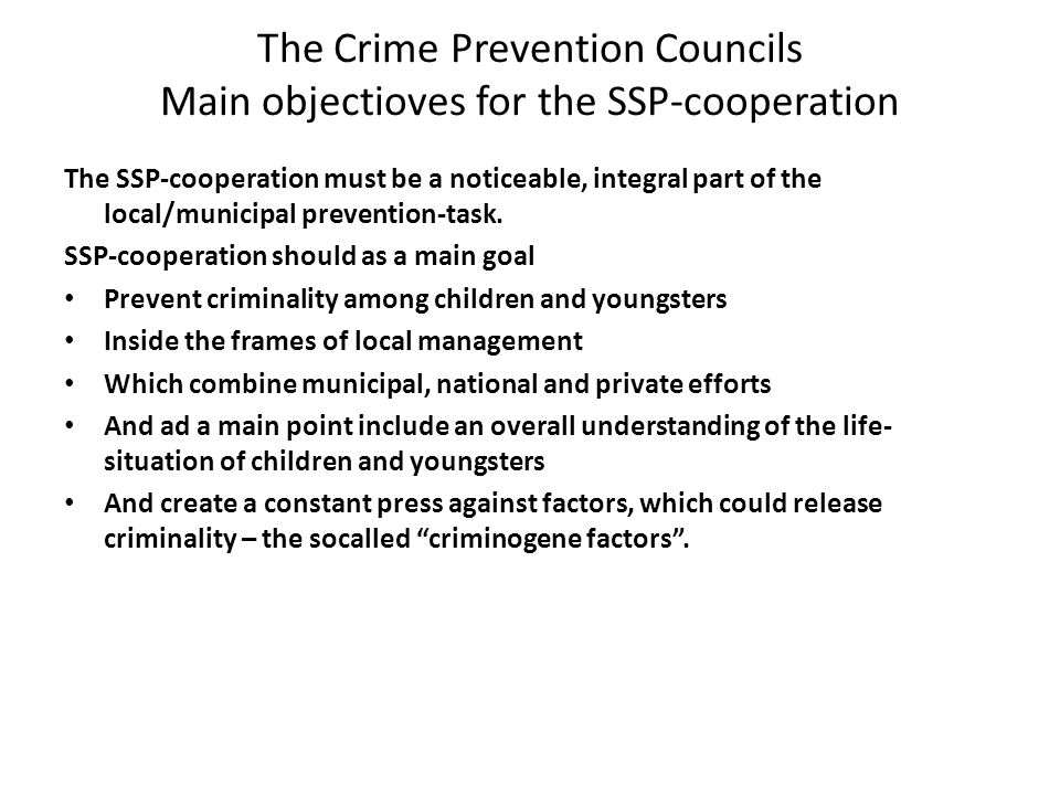 The Crime Prevention Councils Main objectioves for the SSP-cooperation The SSP-cooperation must be a noticeable, integral part of the local/municipal