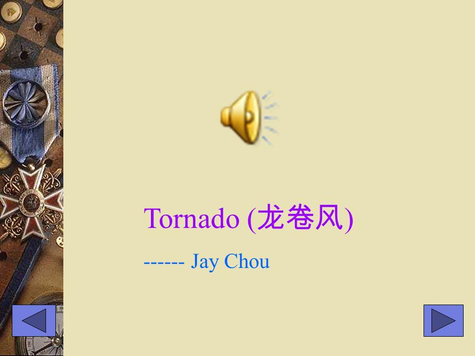 Tornado ( 龙卷风 ) ------ Jay Chou
