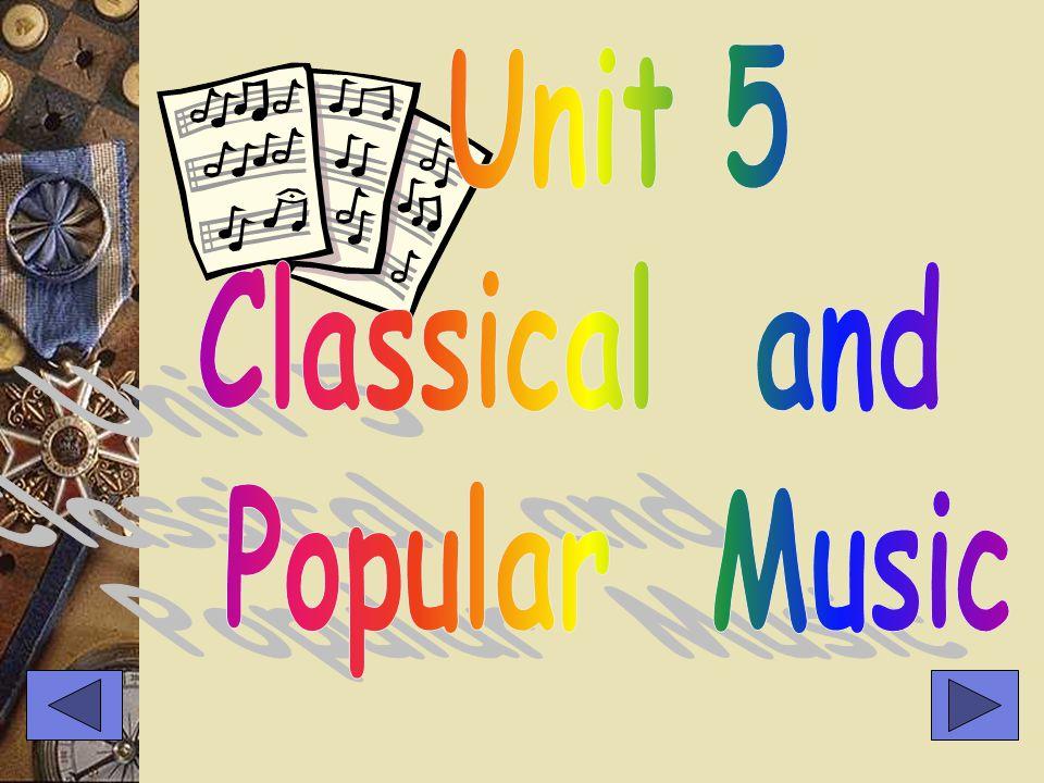 1.Decent (高雅的) Classical Music: Popualr Music: The Features Of Classical & Popular Music: 3.