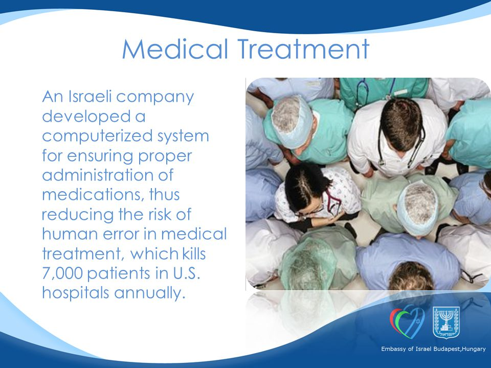 An Israeli company developed a computerized system for ensuring proper administration of medications, thus reducing the risk of human error in medical treatment, which kills 7,000 patients in U.S.