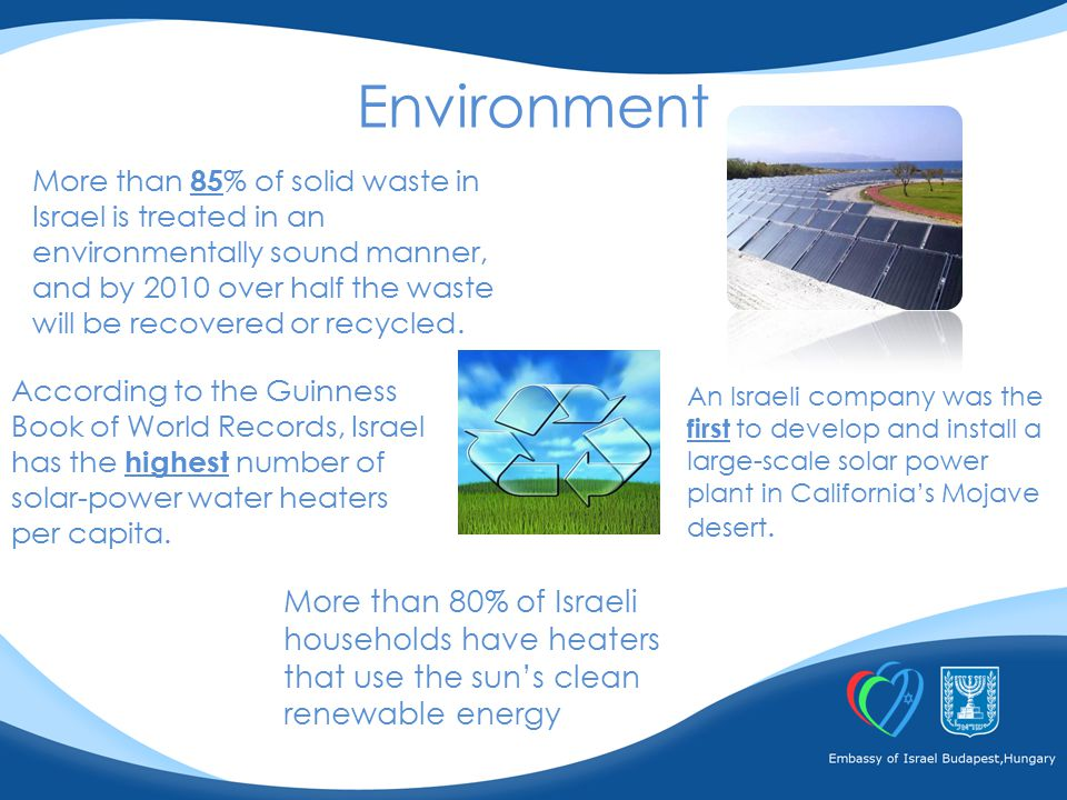 More than 85 % of solid waste in Israel is treated in an environmentally sound manner, and by 2010 over half the waste will be recovered or recycled.