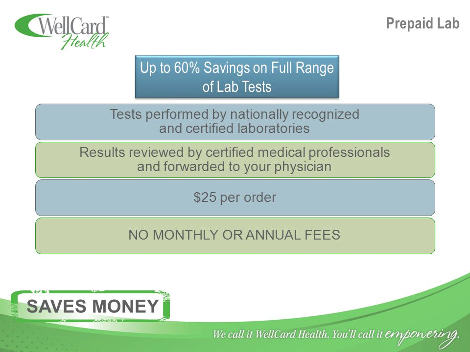 Prepaid Lab Tests performed by nationally recognized and certified laboratories Results reviewed by certified medical professionals and forwarded to y