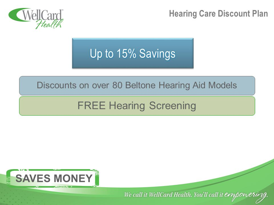Hearing Care Discount Plan Up to 15% Savings Discounts on over 80 Beltone Hearing Aid Models FREE Hearing Screening SAVES MONEY