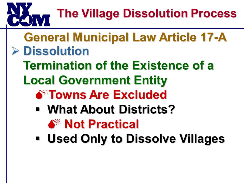 The Village Dissolution Process  Dissolution Termination of the Existence of a Local Government Entity  Towns Are Excluded  What About Districts.