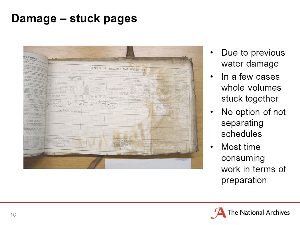 Damage – stuck pages Due to previous water damage In a few cases whole volumes stuck together No option of not separating schedules Most time consuming work in terms of preparation 16