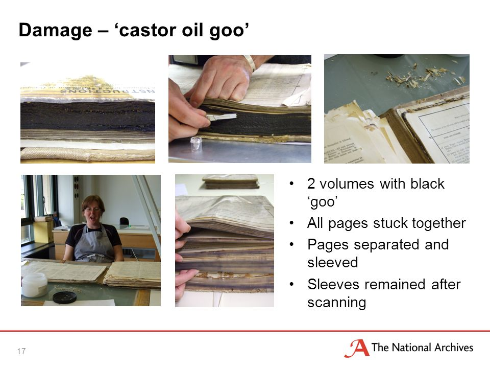 Damage – 'castor oil goo' 2 volumes with black 'goo' All pages stuck together Pages separated and sleeved Sleeves remained after scanning 17
