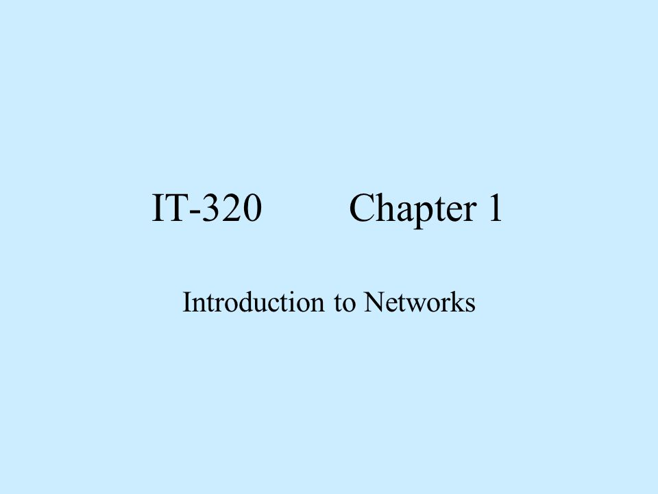 IT-320 Chapter 1 Introduction to Networks
