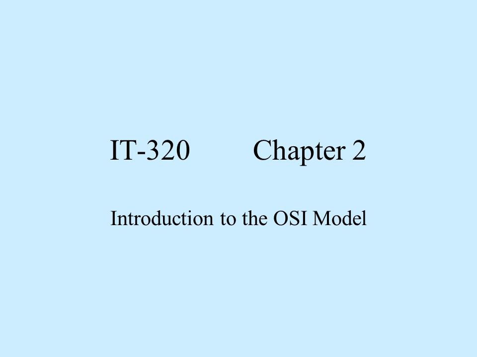 IT-320Chapter 2 Introduction to the OSI Model