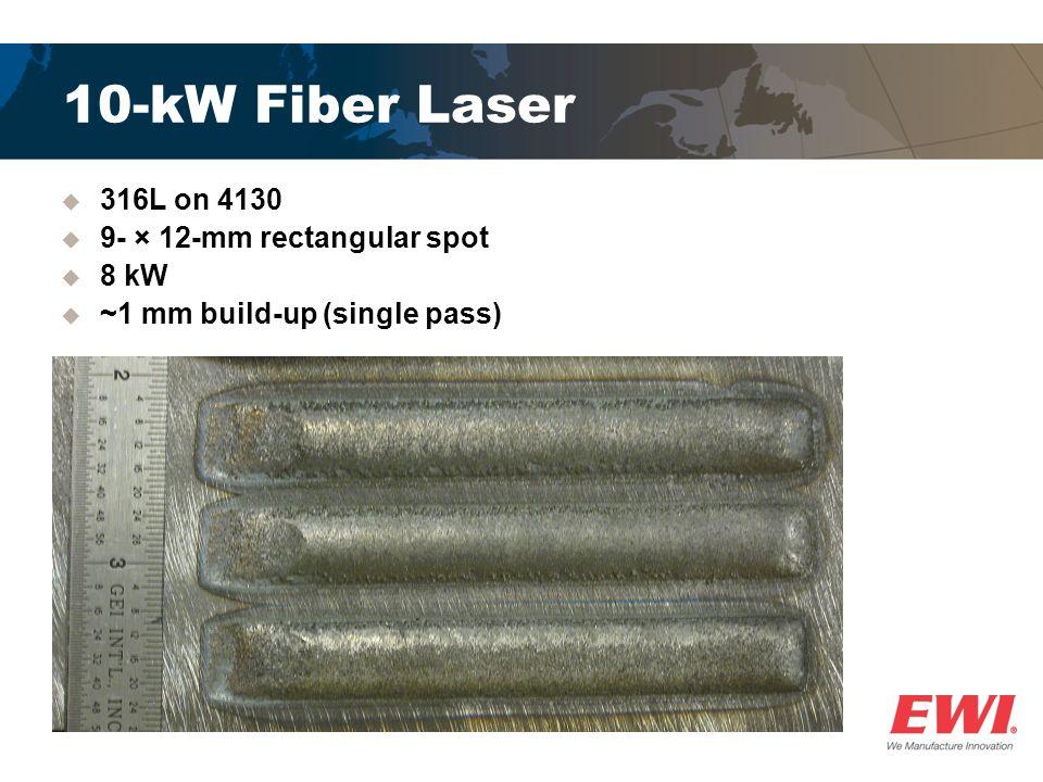 10-kW Fiber Laser  316L on 4130  9- × 12-mm rectangular spot  8 kW  ~1 mm build-up (single pass)