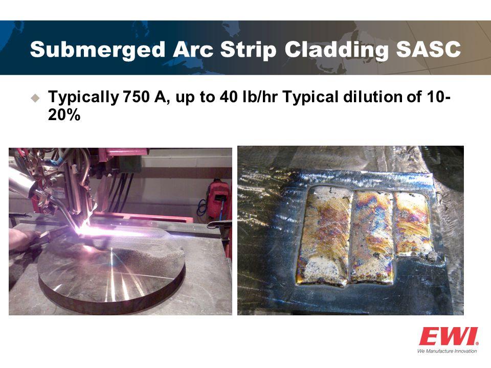 Electroslag Strip Cladding  ESC - Typically 1400 A, up to 60 lb/hr, dilution 5-15%