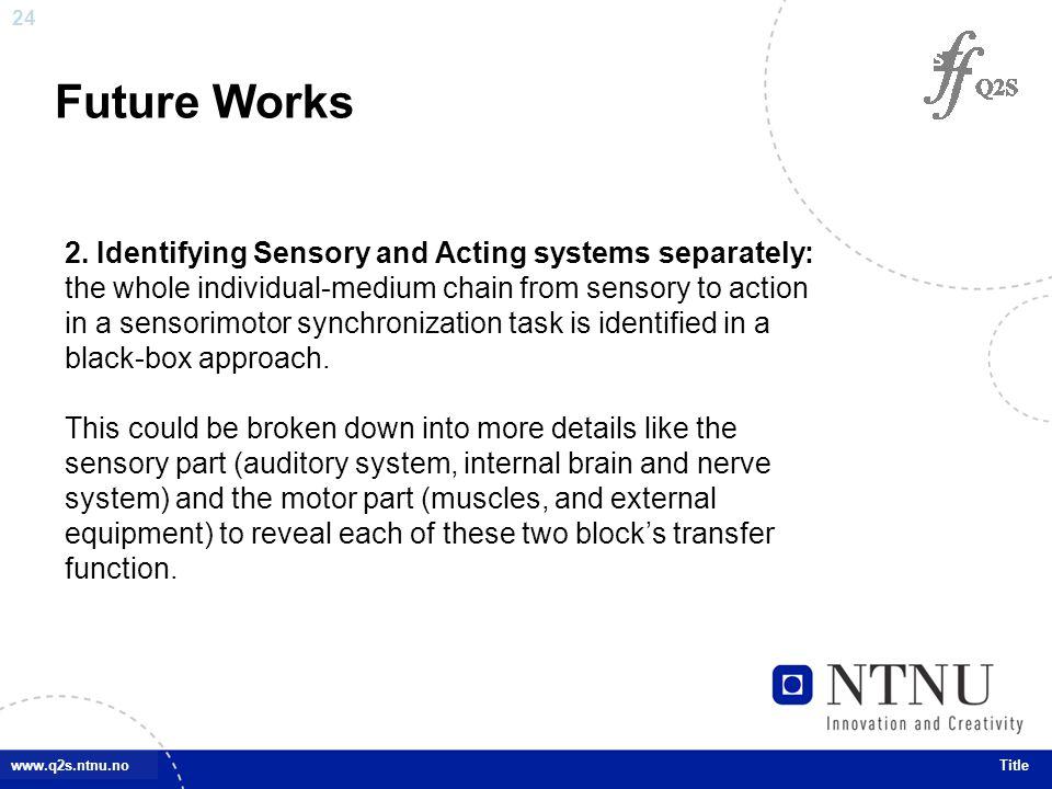 24 www.q2s.ntnu.noTitle Future Works 2.