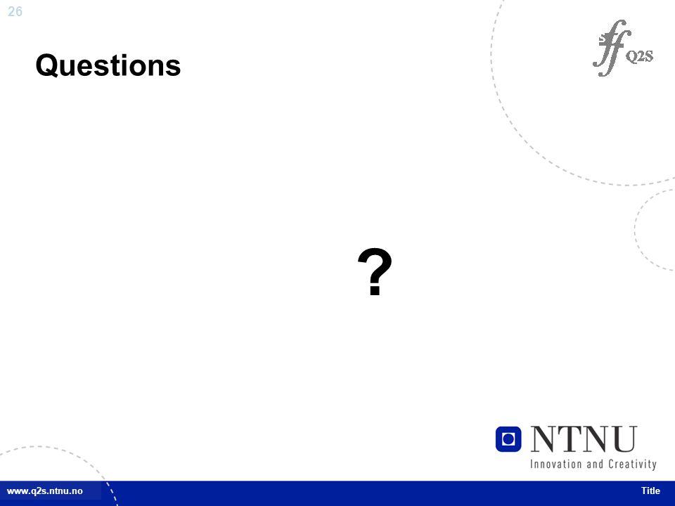 26 www.q2s.ntnu.noTitle Questions