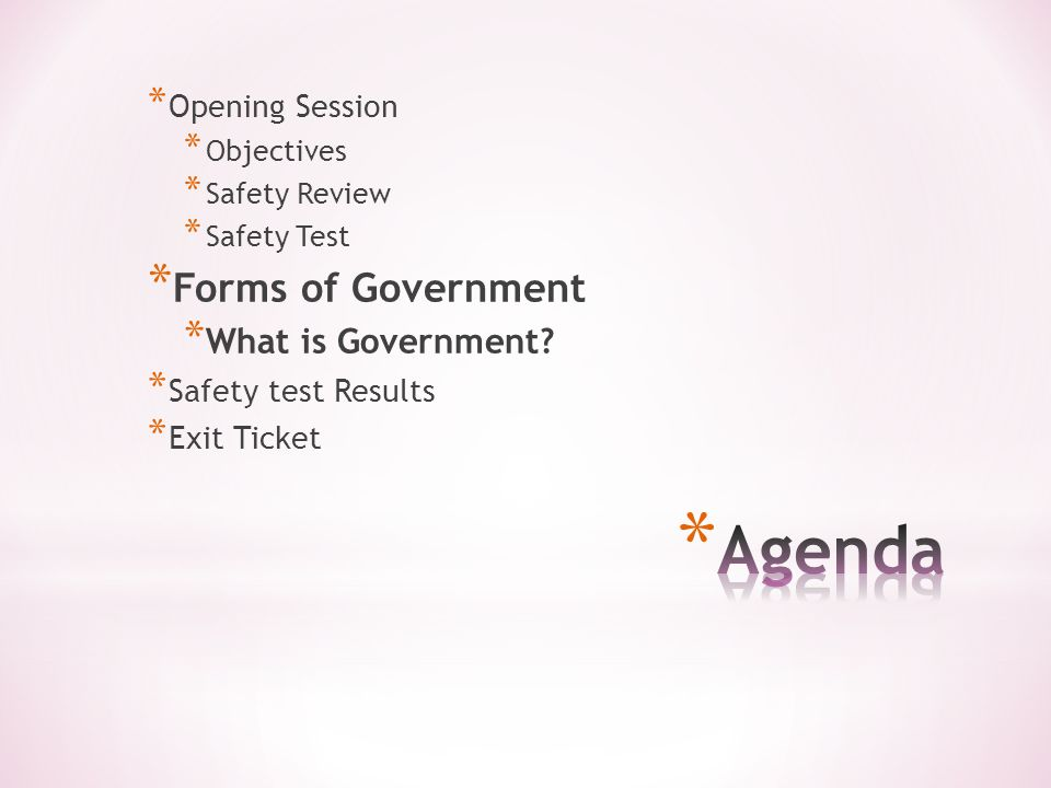 * Opening Session * Objectives * Safety Review * Safety Test * Forms of Government * What is Government.