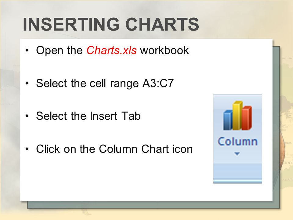 Open the Charts.xls workbook Select the cell range A3:C7 Select the Insert Tab Click on the Column Chart icon