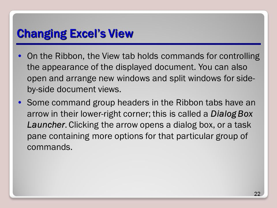 Changing Excel's View On the Ribbon, the View tab holds commands for controlling the appearance of the displayed document. You can also open and arran