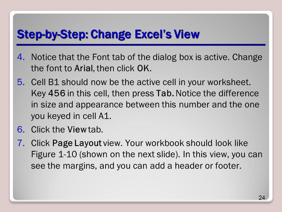 Step-by-Step: Change Excel's View 4.Notice that the Font tab of the dialog box is active. Change the font to Arial, then click OK. 5.Cell B1 should no