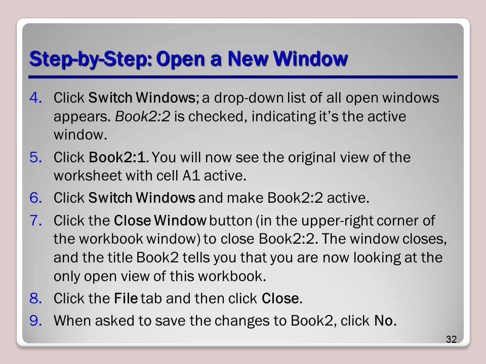Step-by-Step: Open a New Window 4.Click Switch Windows; a drop-down list of all open windows appears. Book2:2 is checked, indicating it's the active w