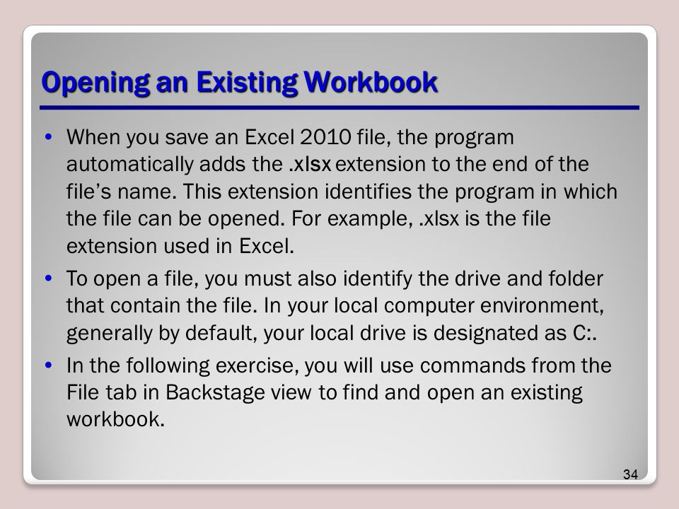 Opening an Existing Workbook When you save an Excel 2010 file, the program automatically adds the.xlsx extension to the end of the file's name. This e