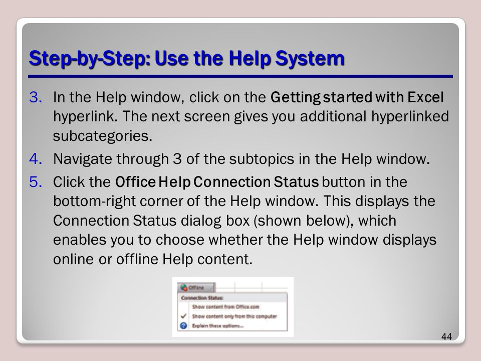 Step-by-Step: Use the Help System 3.In the Help window, click on the Getting started with Excel hyperlink. The next screen gives you additional hyperl