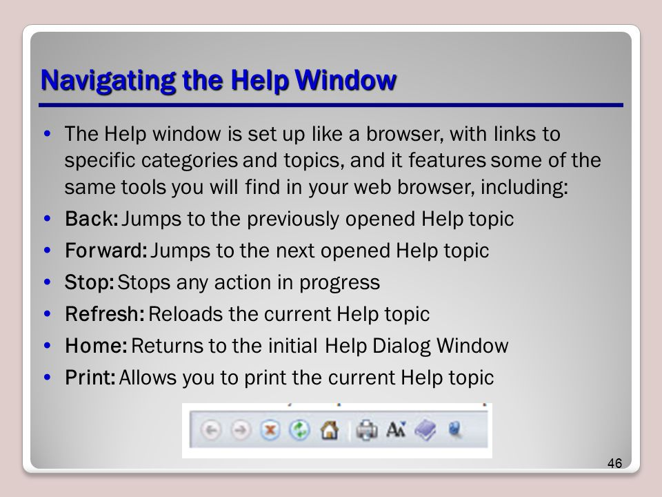 Navigating the Help Window The Help window is set up like a browser, with links to specific categories and topics, and it features some of the same to