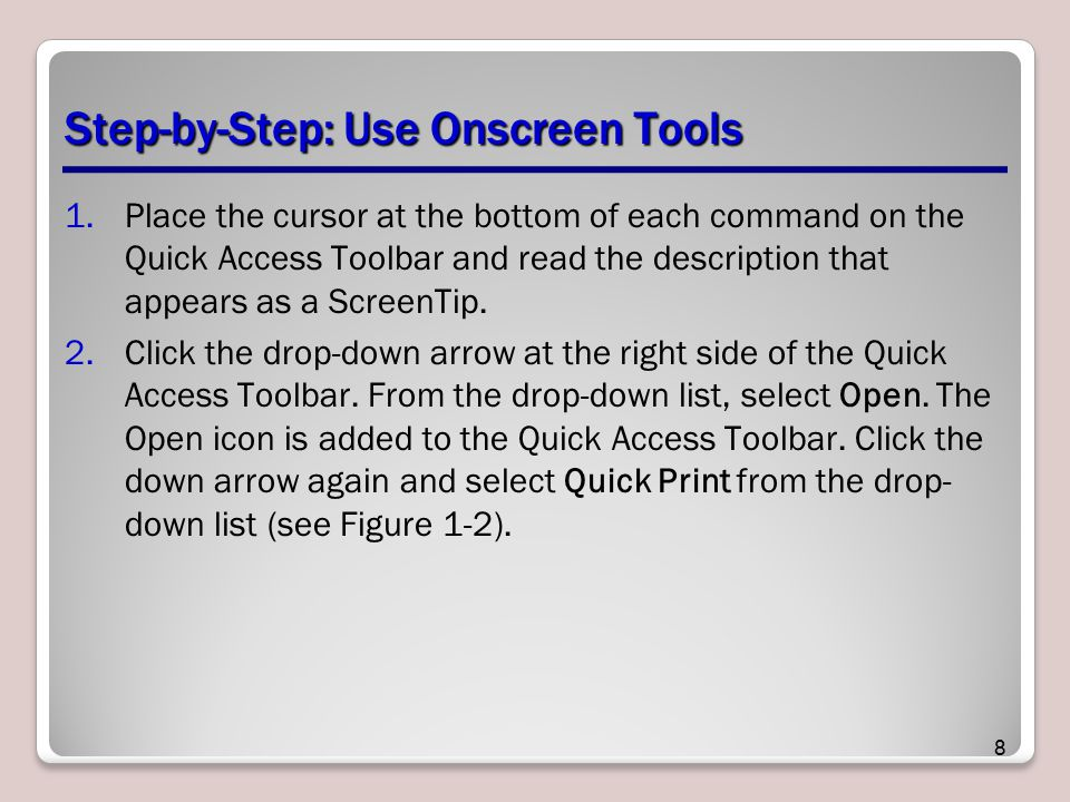 Step-by-Step: Use Onscreen Tools 1.Place the cursor at the bottom of each command on the Quick Access Toolbar and read the description that appears as