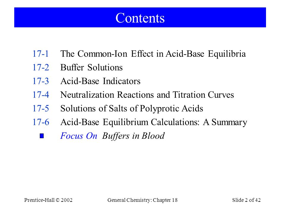 Prentice-Hall © 2002General Chemistry: Chapter 18Slide 2 of 42 Contents 17-1The Common-Ion Effect in Acid-Base Equilibria 17-2Buffer Solutions 17-3Aci