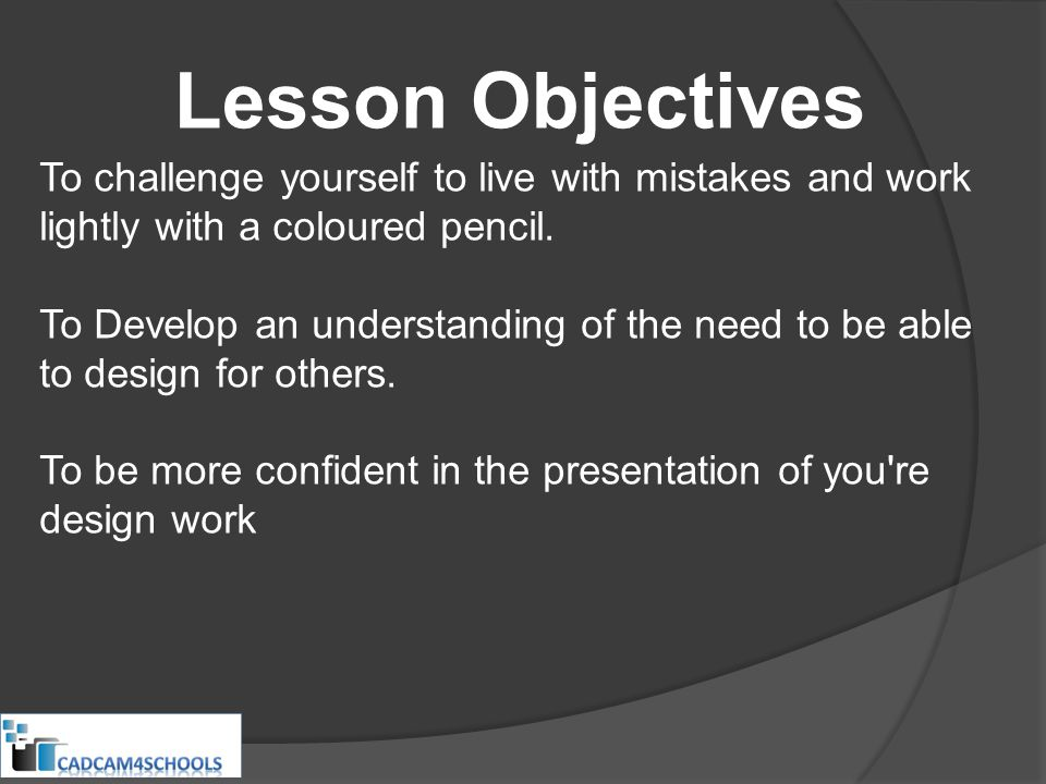 Lesson Objectives To challenge yourself to live with mistakes and work lightly with a coloured pencil. To Develop an understanding of the need to be a