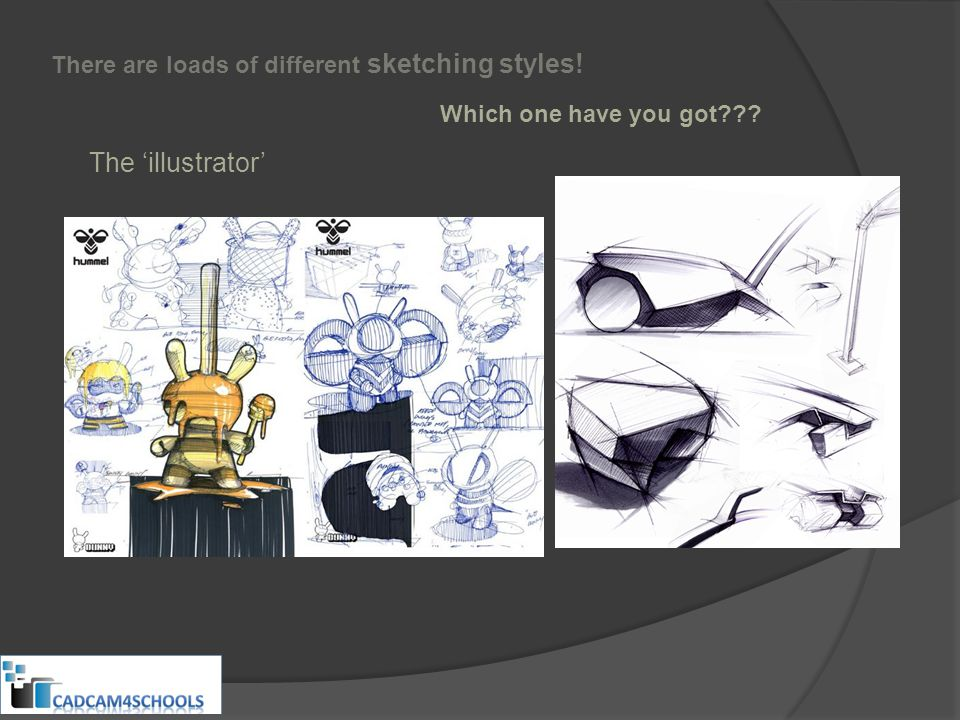 The 'illustrator' There are loads of different sketching styles! Which one have you got
