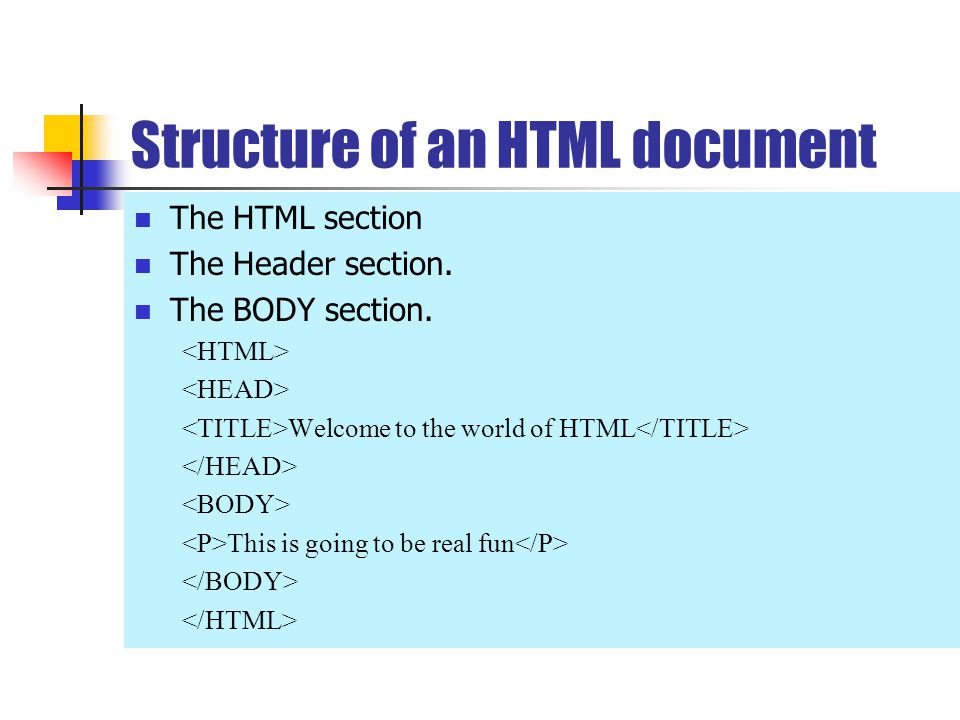 Structure of an HTML document The HTML section The Header section.