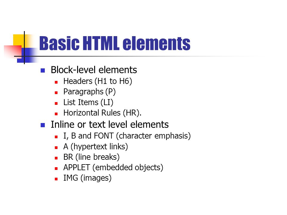 Basic HTML elements Block-level elements Headers (H1 to H6) Paragraphs (P) List Items (LI) Horizontal Rules (HR).