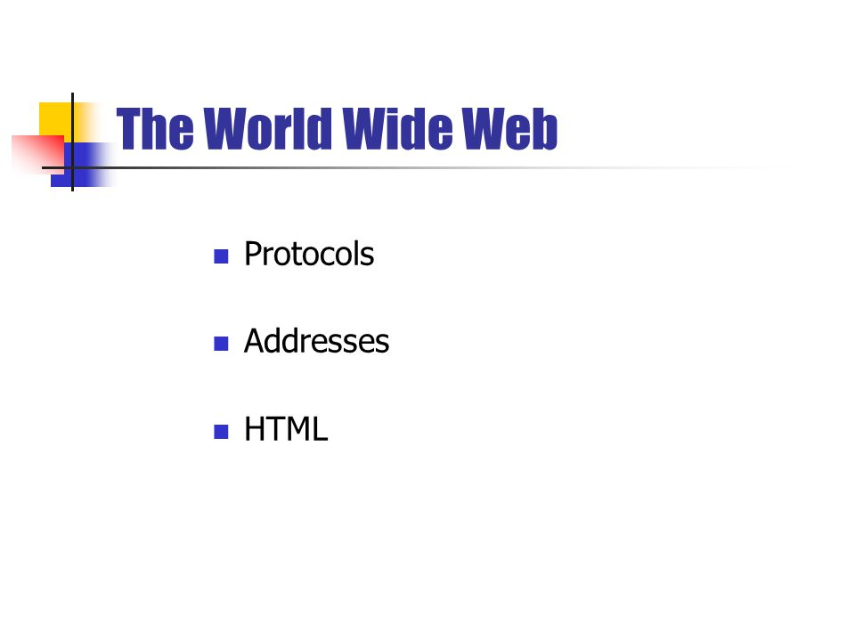 The World Wide Web Protocols Addresses HTML